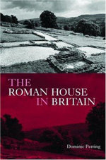 The Roman House in Britain - Dominic Perring