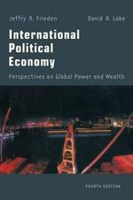 International Political Economy : Perspectives on Global Power and Wealth - Jeffry A. Frieden