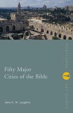 Fifty Major Cities of the Bible : From Dan to Beersheba - John Laughlin