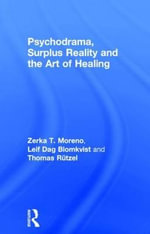 Psychodrama, Surplus Reality and the Art of Healing - Zerka T. Moreno