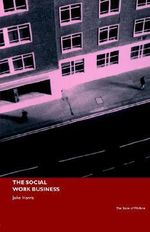 The Social Work Business : The State of Welfare Series - John Harris