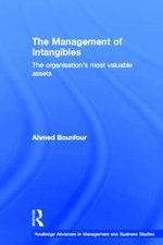 The Management of Intangibles : The Organisation's Most Valuable Assets - A. Bounfour