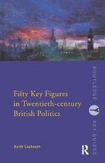 Fifty Key Figures in Twentieth-Century British Politics - Keith Laybourn