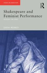 Shakespeare and Feminist Performance : Ideology on Stage - Sarah Werner