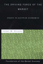 The Driving Force of the Market : Essays in Austrian Economics - Israel M. Kirzner
