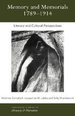 Memory and Memorials, 1789-1914 : Literary and Cultural Perspectives