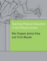 Teaching Physical Education in the Primary School : A Biographical Dictionary - Bev Hopper