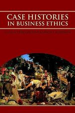 Case Histories in Business Ethics : Virtues and Moral Decision Making in Business