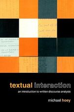 Textual Interaction : An Introduction to Written Discourse Analysis - Michael Hoey