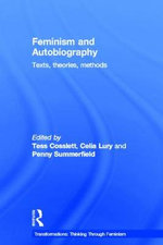 Feminism and Autobiography : Texts, Theories, Methods - Tess Coslett