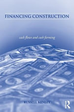 Financing Construction : Cash Flows and Cash Farming - Russell Kenley