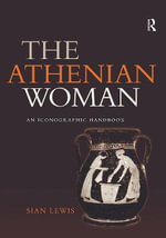 The Athenian Woman : An Iconographic Handbook - Sian Lewis