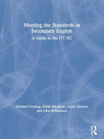 Meeting the Standards in Secondary English : A Guide to the ITT NC - Michael Fleming
