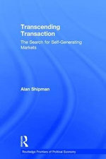 Transcending Transaction : The Search for Self-generating Markets - Alan Shipman