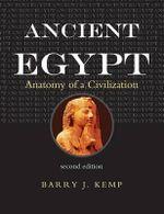 Ancient Egypt : Anatomy of a Civilisation : 2nd Edition - Barry J. Kemp