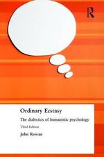 Ordinary Ecstasy : The Dialectics of Humanistic Psychology - John Rowan