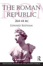 The Roman Republic 264-44 BC - Edward Bispham