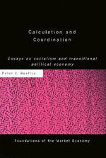 Calculation and Coordination : Essays on Socialism and Transitional Political Economy - Peter J. Boettke