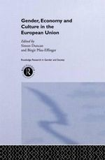 Gender, Economy and Culture in the European Union : Routledge Research in Gender and Society - Simon Duncan