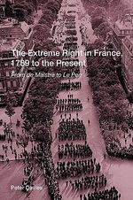 The Extreme Right in France, 1789 to the Present : From De Maistre to Le Pen - Peter Davies