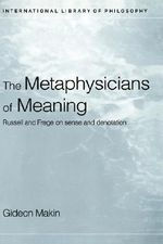 Metaphysicians of Meaning : Frege and Russell on Sense and Denotation - Gideon Makin