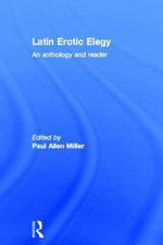 Latin Erotic Elegy : An Anthology and Reader - Paul Allen Miller