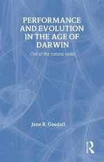 Performance and Evolution in the Age of Darwin : Out of the Natural Order - Jane Goodall