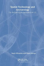 Spatial Technology and Archaeology : The Archaeological Applications of GIS - David Wheatley