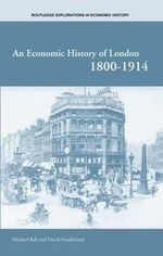 An Economic History of London, 1800-1914 - Michael Ball