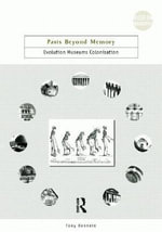 Pasts Beyond Memory : Evolution Museums Colonialism - Tony Bennett