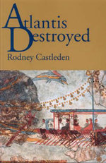 Atlantis Destroyed : The Truth Behind the Legend - Rodney Castleden