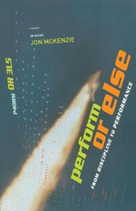 Perform or Else : From Discipline to Performance - Jon McKenzie