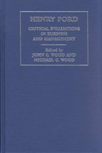 Henry Ford                 V 2 : Critical Evaluations in Business and Management - John Cunningham Wood