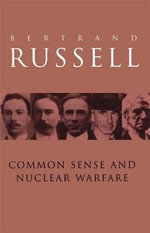 Common Sense and Nuclear Warfare : Public Years 1914-1970 v.2 - Bertrand Russell