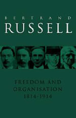Freedom and Organisation, 1814-1914 : 1814-1914 - Bertrand Russell