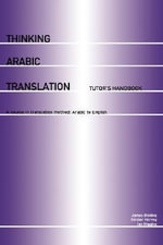 Thinking Arabic Translation: Tutor's Book : A Course in Translation Method - Arabic to English - James Dickins