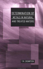 Determination of Metals in Natural and Treated Water : Determination Techniques - The Complete Set - T. R. Crompton