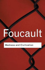 Madness and Civilization :  A History of Insanity in the Age of Reason - Michel Foucault