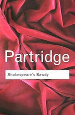 Shakespeare's Bawdy : Routledge Classics - Eric Partridge