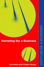 Marketing the e-Business : An Introduction - Lisa Harris