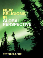 New Religious Movements in Global Perspective : Religious Change in the Modern World - Peter Clarke