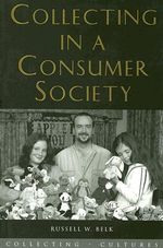 Collecting in a Consumer Society : Collecting Cultures - Russell W. Belk
