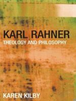 Rahner : Theology and Philosophy - Karen Kilby