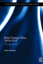 British Foreign Policy 1874-1914 : The Role of India - Sneh Mahajan