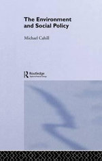 The Environment and Social Policy : Negotiating Contested Terrain - Michael Cahill