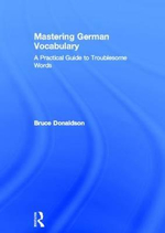 Mastering German Vocabulary : A Practical Guide to Troublesome Words - B.C. Donaldson