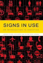 Signs in Use : An Introduction to Semiotics - Jorgen Dines Johansen