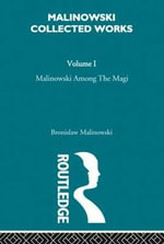 Malinowski Amongst the Magi : The Natives of Mailu - Bronislaw Malinowski