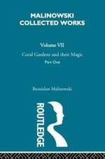 Coral Gardens and Their Magic : A Study of the Methods of Tilling the Soil and of Agricultural Rites in the Trobriand Islands - Bronislaw Malinowski