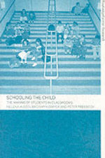 Schooling the Child : The Making of Students in Classrooms - Peter Freebody